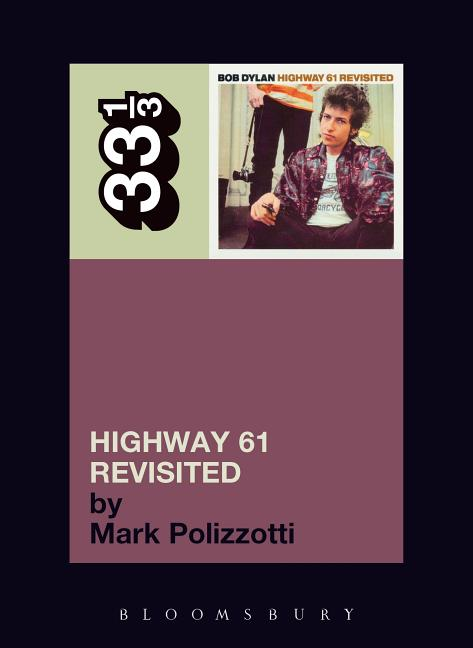 Bob Dylan's Highway 61 Revisited (33 1/3). MARK POLIZZOTTI.