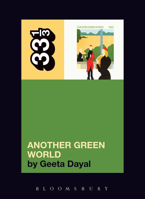 Brian Eno's Another Green World (33 1/3 series). GEETA DAYAL.