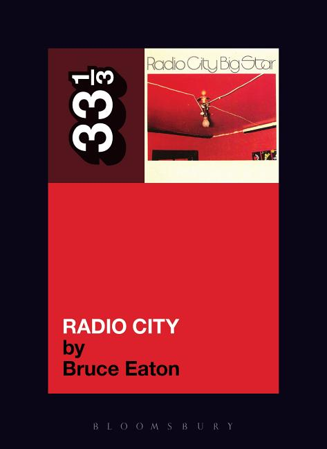 Big Star's Radio City (33 1/3). BRUCE EATON