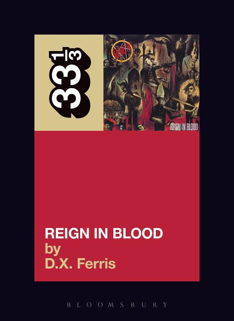 Reign in Blood (33 1/3). D. X. FERRIS