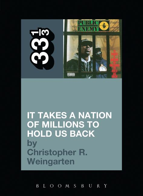 Public Enemy's It Takes a Nation of Millions to Hold Us Back (33 1/3). Christopher R. Weingarten