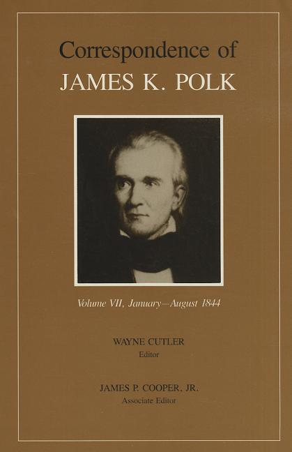 Corr James K Polk Vol 7 (Utp Correspondence James Polk). James K. Polk