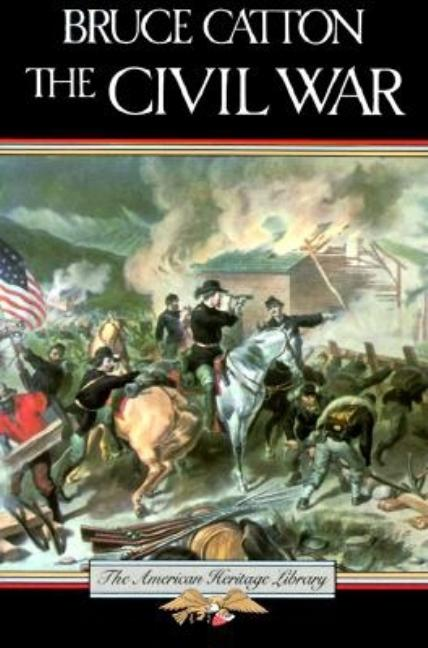 The Civil War (American Heritage Library). Bruce Catton