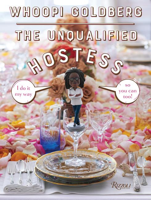 The Unqualified Hostess: I do it my way so you can too! Whoopi Goldberg