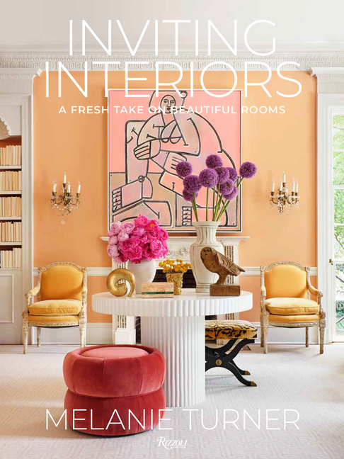 Inviting Interiors: A Fresh Take on Beautiful Rooms. Melanie Turner
