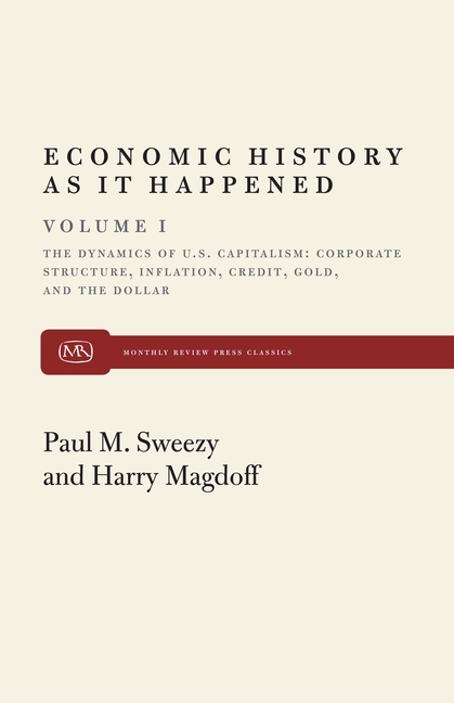 Economic History as it Happened(The Dynamics of U. S. Capitalism: Corporate Structure, Inflation,...