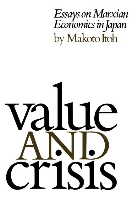 Value and Crisis: Essays on Marxian Economics in Japan. Makoto Itoh.