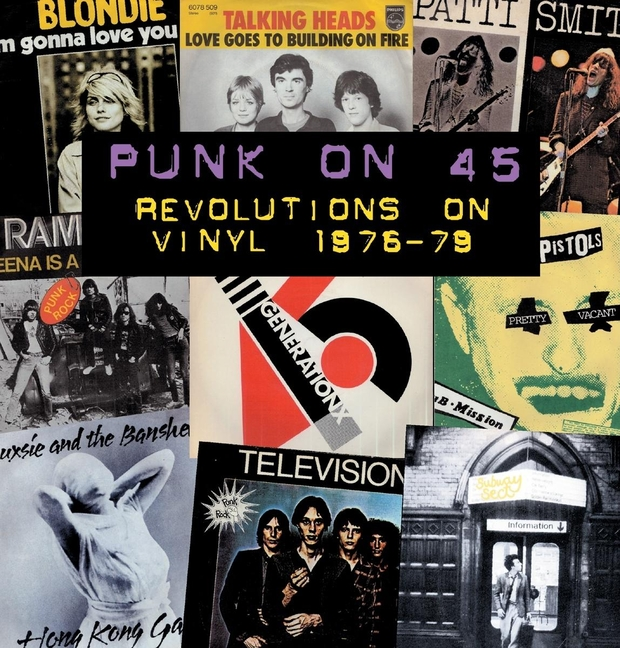 Punk on 45: Revolutions on Vinyl 1976-79. Gavin Walsh, Paul A. Woods