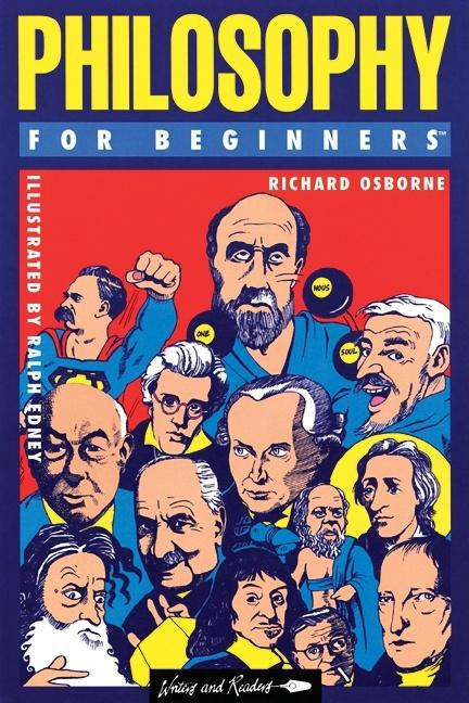 Philosophy for Beginners (Writers and Readers Documentary Comic Book). RICHARD OSBORNE