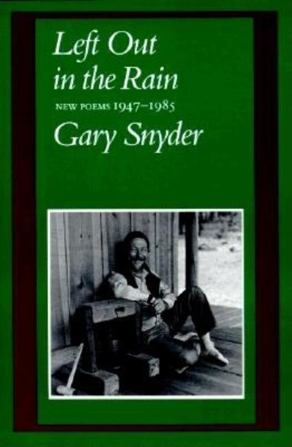 Left Out in the Rain: New Poems 1947-1985. Gary Snyder.