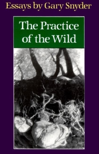 The Practice of the Wild: Essays. Gary Snyder.