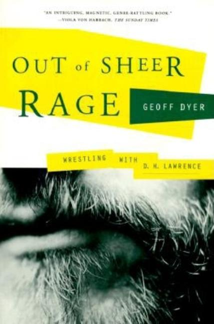 Out of Sheer Rage: Wrestling with D. H. Lawrence. Geoff Dyer