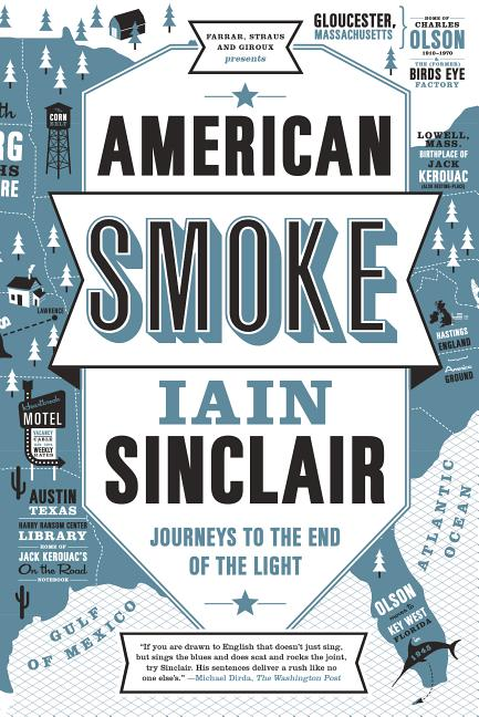 American Smoke: Journeys to the End of the Light. Iain Sinclair.