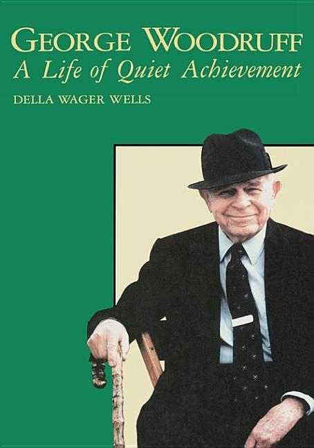 George Woodruff: A Life of Quiet Achievement. Della W. Wells