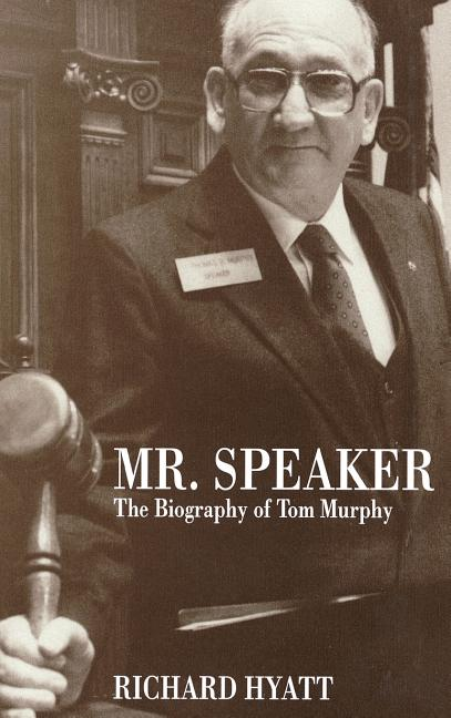 Mr. Speaker: The Biography of Tom Murphy. Richard Hyatt.
