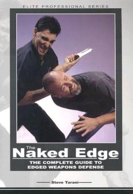 The Naked Edge: The Complete Guide to Edged Weapons Defense (Elite Professional Series). Steve...