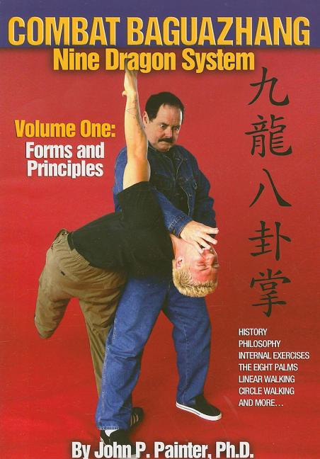 Combat Baguazhang Nine Dragon System: Forms and Principles. John P. Painter