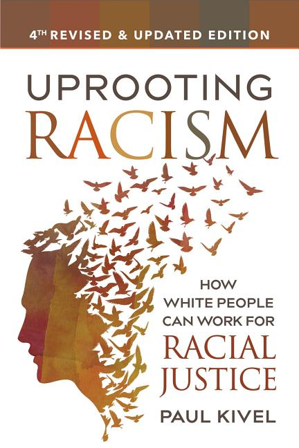 Uprooting Racism - 4th edition: How White People Can Work for Racial Justice. Paul Kivel.