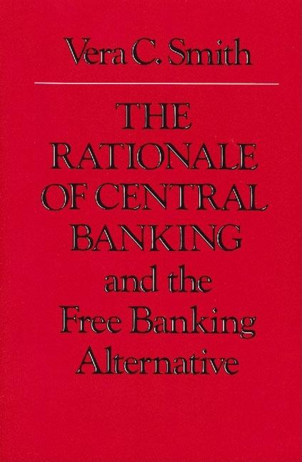 RATIONALE OF CENTRAL BANKING, THE. VERA C. SMITH