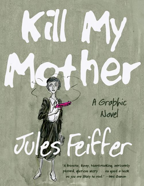 Kill My Mother (LIMITED EDITION ): A Graphic Novel (Limited Edition). Jules Feiffer.