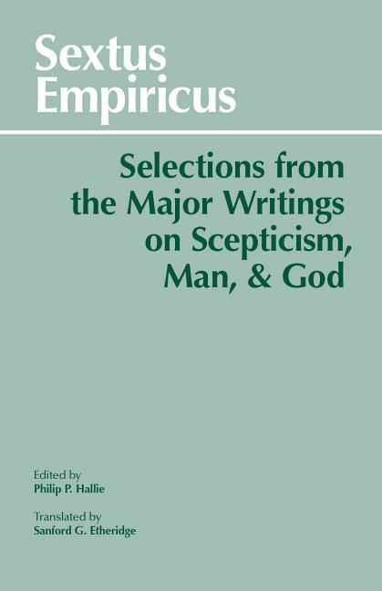 Sextus Empiricus: Selections from the Major Writings on Skepticism Man and God. SEXTUS EMPIRICUS,...