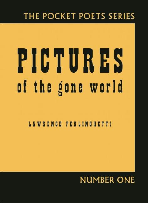 Pictures of the Gone World: 60th Anniversary Edition (City Lights Pocket Poets Series). Lawrence...