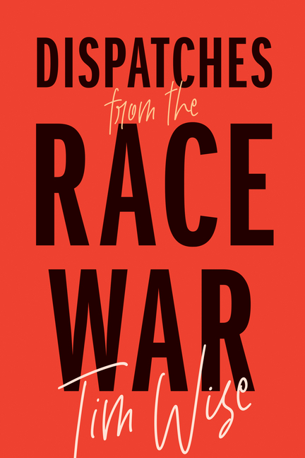 Dispatches from the Race War (City Lights Open Media). Tim Wise