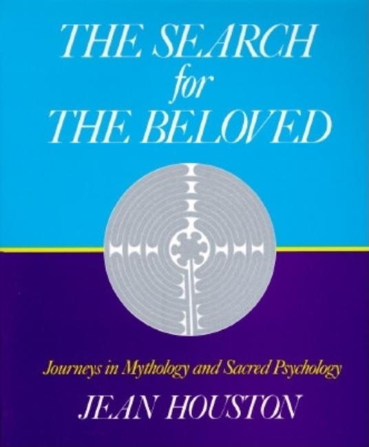 The Search for the Beloved: Journeys in Sacred Psychology. Jean Houston