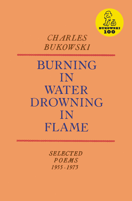 Burning in Water, Drowning in Flame. CHARLES BUKOWSKI.