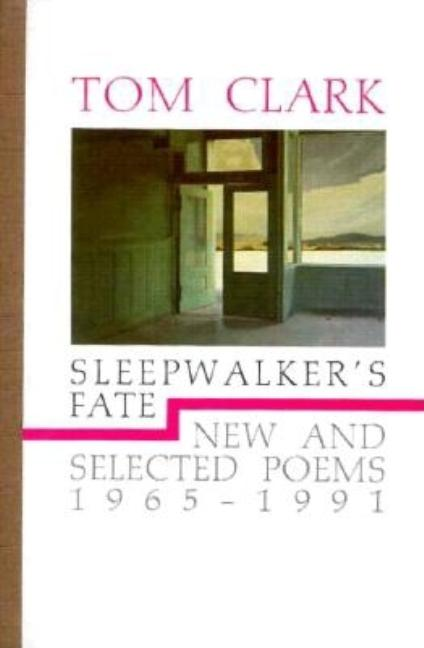 Sleepwalker's Fate: New and Selected Poems, 1965-1991. Tom Clark