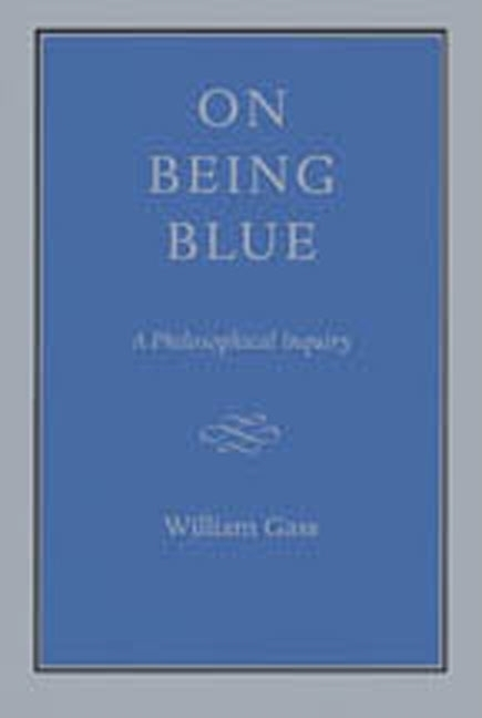 On Being Blue: A Philosophical Inquiry. WILLIAM H. GASS.