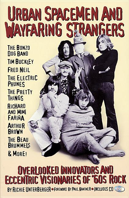Urban Spacemen and Wayfaring Strangers : Overlooked Innovators and Eccentric Visionaries of 60s Rock (Includes compilation CD). RICHIE UNTERBERGER.