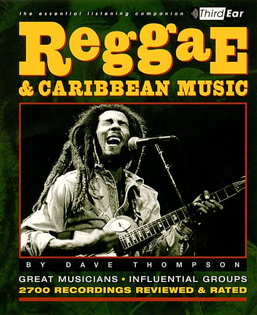 Reggae and Caribbean Music : Third Ear: Essential Listening Companion. DAVE THOMPSON