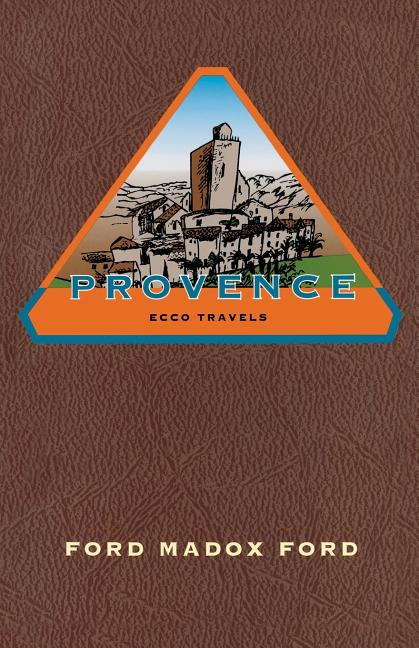 Provence (ECCO TRAVELS). Ford Madox Ford.