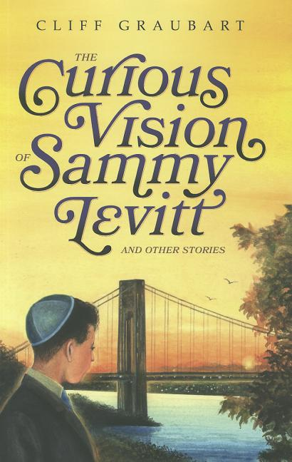 The Curious Vision Of Sammy Levitt and Other Stories. Cliff Graubart