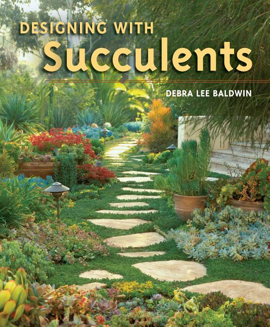 Designing with Succulents. Debra Lee Baldwin