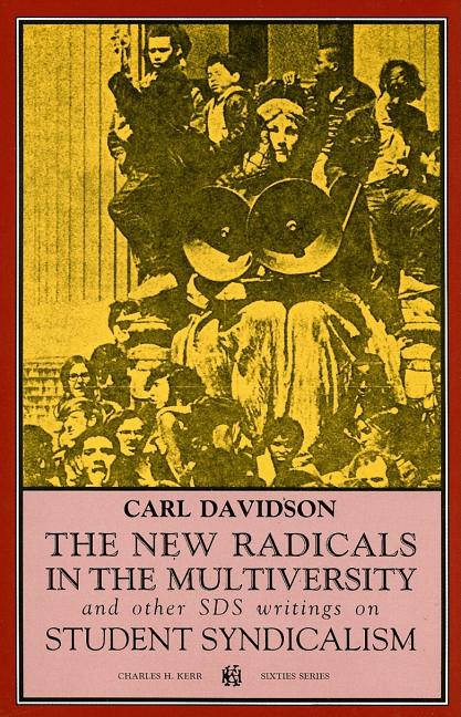 The New Radicals in the Multiversity and Other Sds Writings on Student Syndicalism (Sixties Series). CARL DAVIDSON.
