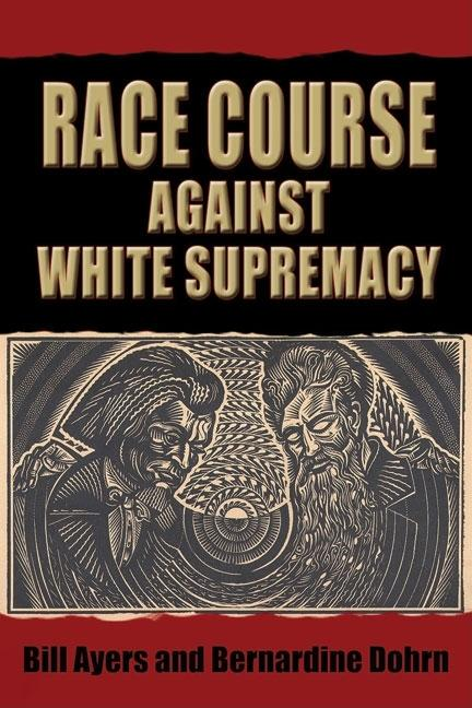 Race Course Against White Supremacy. BILL AYERS, BERNARDINE, DOHRN, WILLIAM C., AYERS