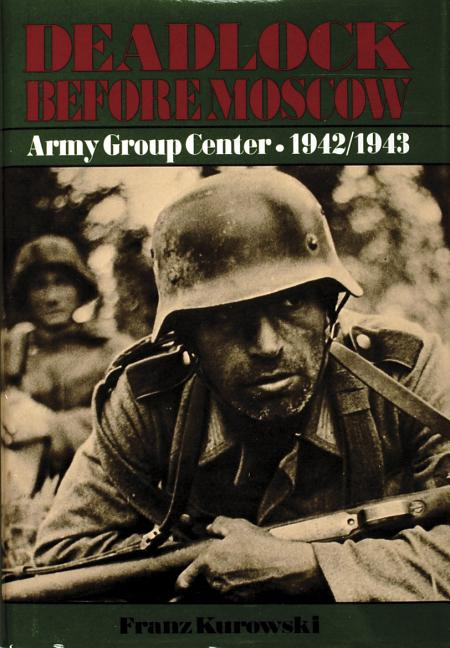 Deadlock Before Moscow: Army Group Center 1942/1943 (Schiffer Military History). FRANZ KUROWSKI