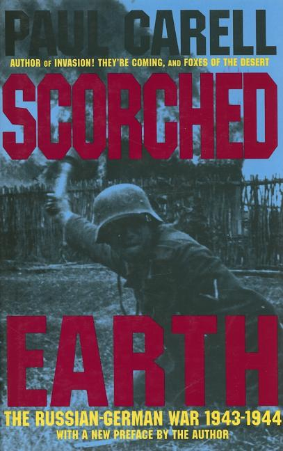 Scorched Earth: The Russian-German War 1943-1944. PAUL CARELL, Ewald Osers.