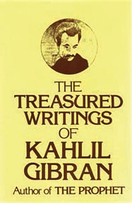 Treasured Writings of Kahlil Gibran: Tears & Laughter; Between Night & Morn; Secrets of the Heart; Spirits Rebellious; The Broken Wings; The Voice of the Master; Thoughts and Mediations; A Self-Portrait; Mirrors of the Soul. KAHLIL GIBRAN.