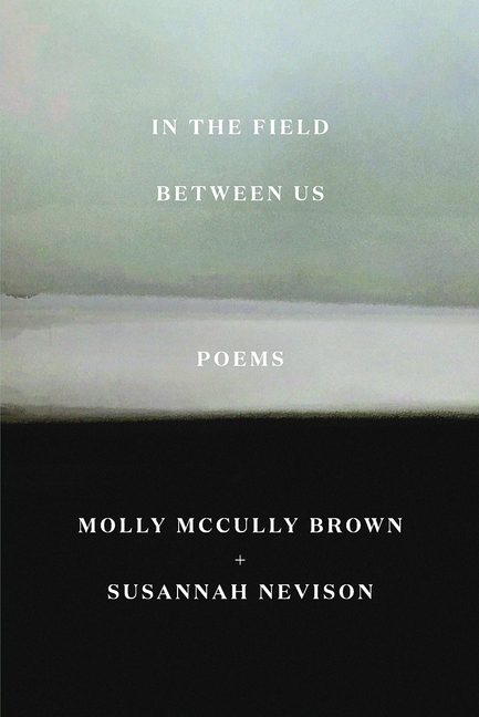 In the Field Between Us: Poems. Molly McCully Brown, Susannah, Nevison
