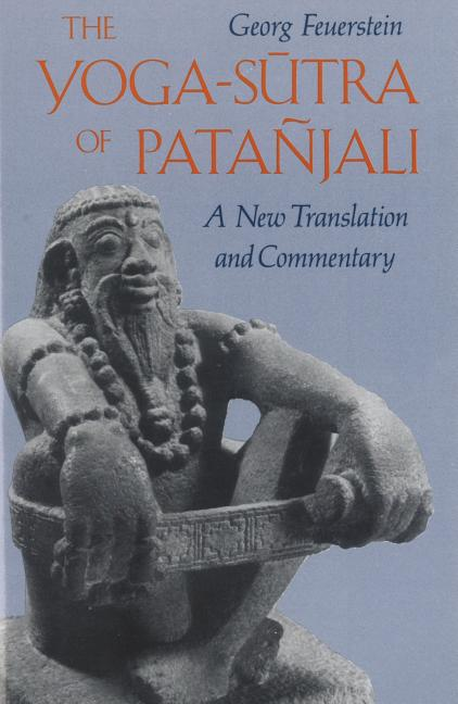The Yoga-Sutra of Patañjali: A New Translation and Commentary. Georg Feuerstein Ph D