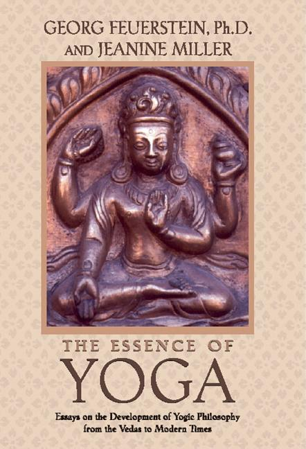The Essence of Yoga: Essays on the Development of Yogic Philosophy from the Vedas to Modern...
