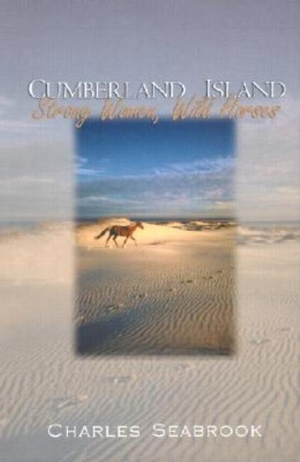 Cumberland Island: Strong Women, Wild Horses. Charles Seabrook