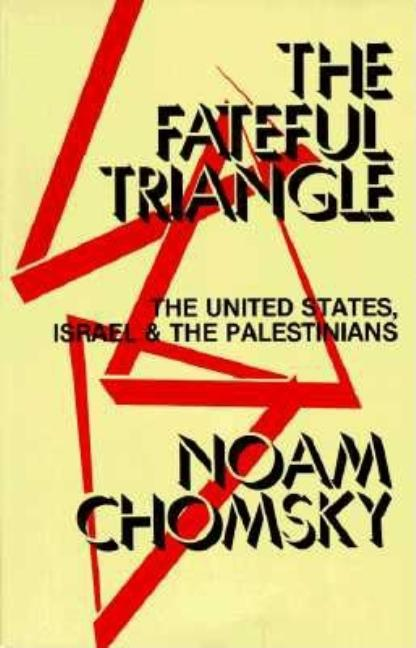 Fateful Triangle: The United States, Israel and the Palestinians. NOAM CHOMSKY