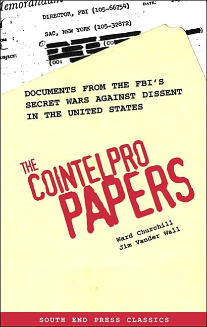 Cointelpro Papers : Documents from the Fbis Secret Wars Against Dissent in the United States. JIM VANDER WALL WARD CHURCHILL.