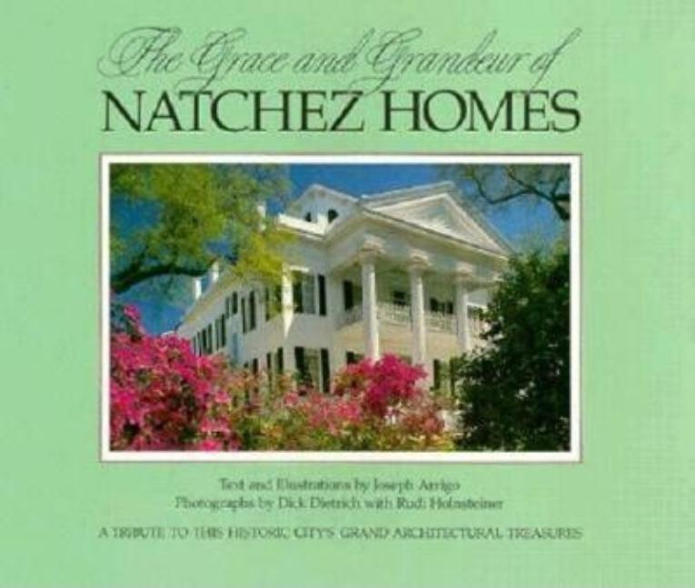 The Grace and Grandeur of Natchez Homes (South/South Coast). Joseph Arrigo