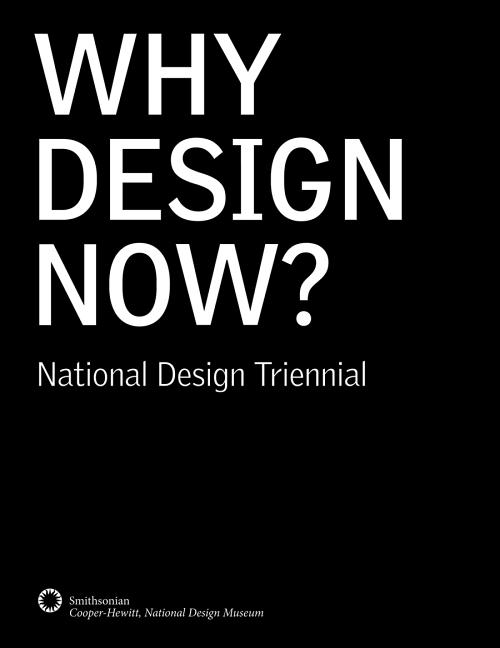 Why Design Now? National Design Triennial. Ellen Lupton Cara McCarty, Cynthia Smith, Matilda McQuaid.