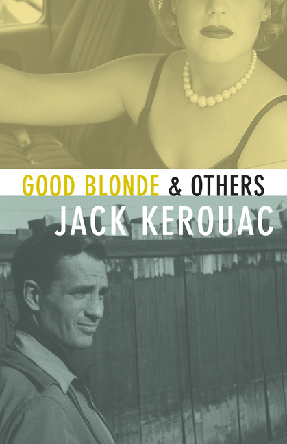 Good Blonde & Others. DONALD ALLEN JACK KEROUAC.